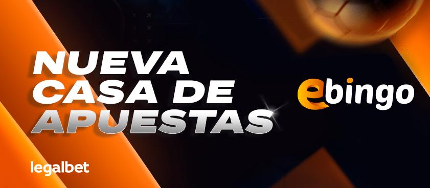 Nueva casa de apuestas en España - EBINGO. ¡Bono exclusivo Legalbet!