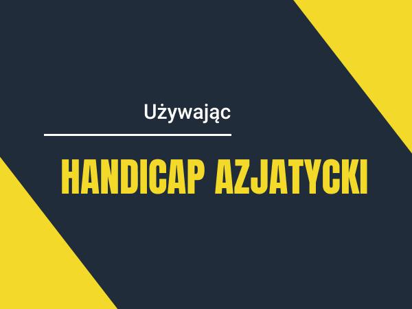 Legalbet.pl: Handicap azjatycki i jego zastosowanie.
