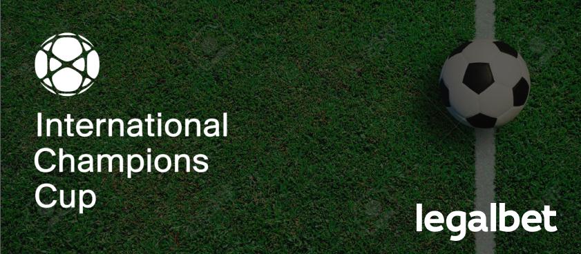 Guía para la International Champions Cup: Qué ver y cuándo