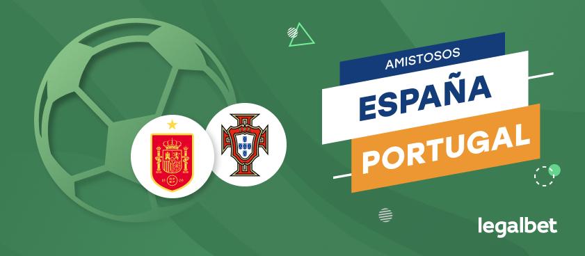 Apuestas y cuotas España - Portugal, Amistosos Internacionales