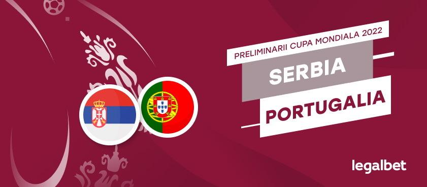 Serbia-Portugalia: analiza si pariuri fotbal preliminarii CM 2022