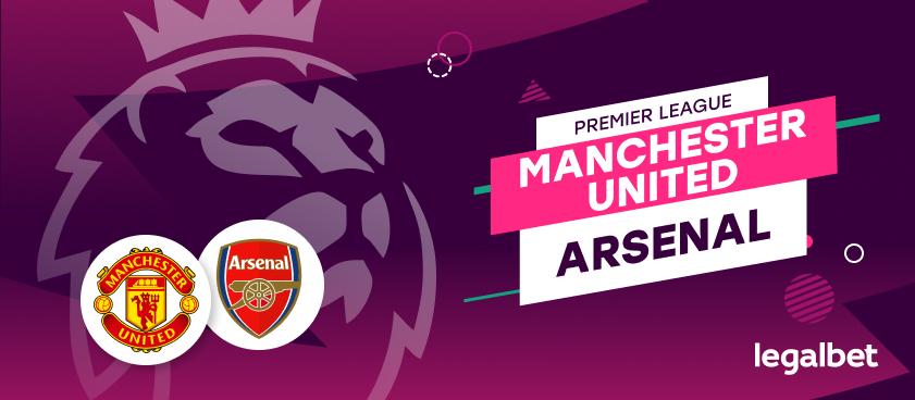 Manchester United vs Arsenal – cote la pariuri, ponturi si informatii