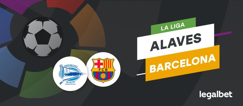 Deportivo Alaves - FC Barcelona, cote la pariuri, ponturi şi informaţii
