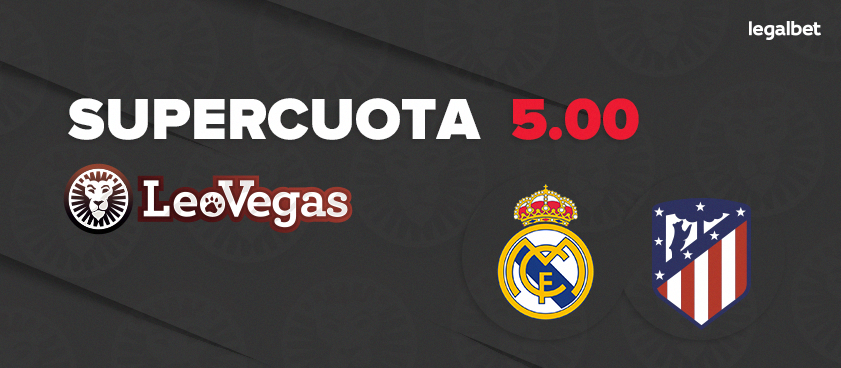 Supercuota 5.00 LeoVegas para el derbi: Real Madrid - Atlético de Madrid
