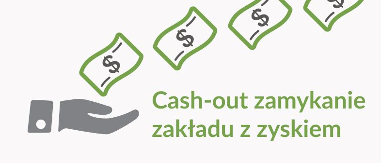 Cash-out, czyli zamykanie zakładu z zyskiem