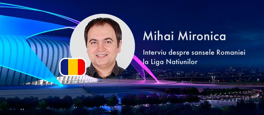 Mihai Mironica: Romania mi se pare o echipa de clasa medie in peisajul european