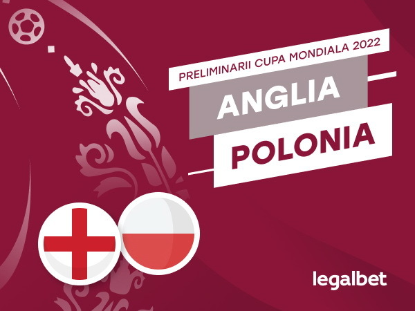 Rafa: Anglia - Polonia: analiza si ponturi fotbal preliminarii CM 2022.