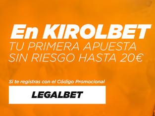 Promoción exclusiva Kirolbet - Legalbet. ¡Primera apuesta gratis hasta 20€!.